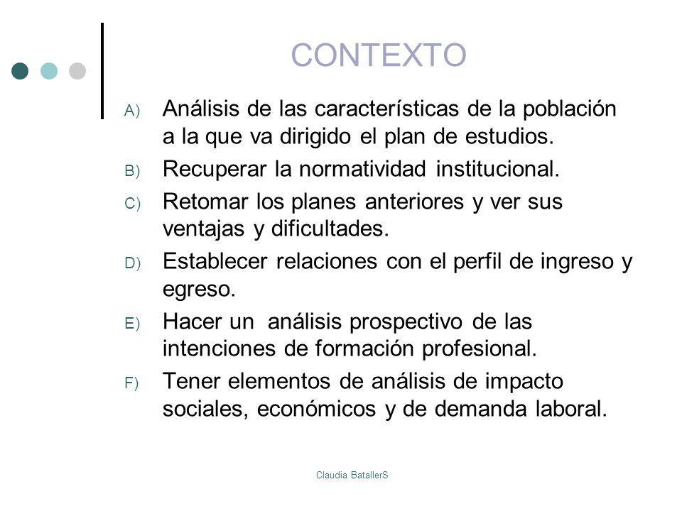 CONTEXTO A) Análisis de las características de la población a la que va dirigido el plan de estudios. B) Recuperar la normatividad institucional. C) R