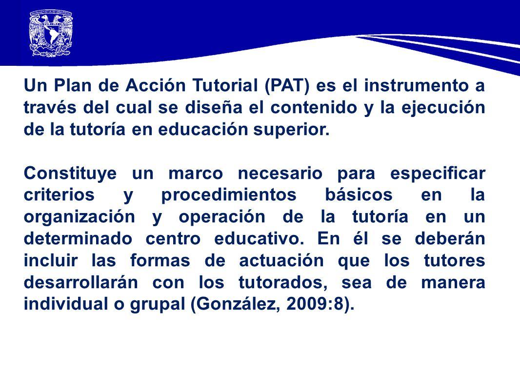 Un Plan de Acción Tutorial (PAT) es el instrumento a través del cual se diseña el contenido y la ejecución de la tutoría en educación superior. Consti