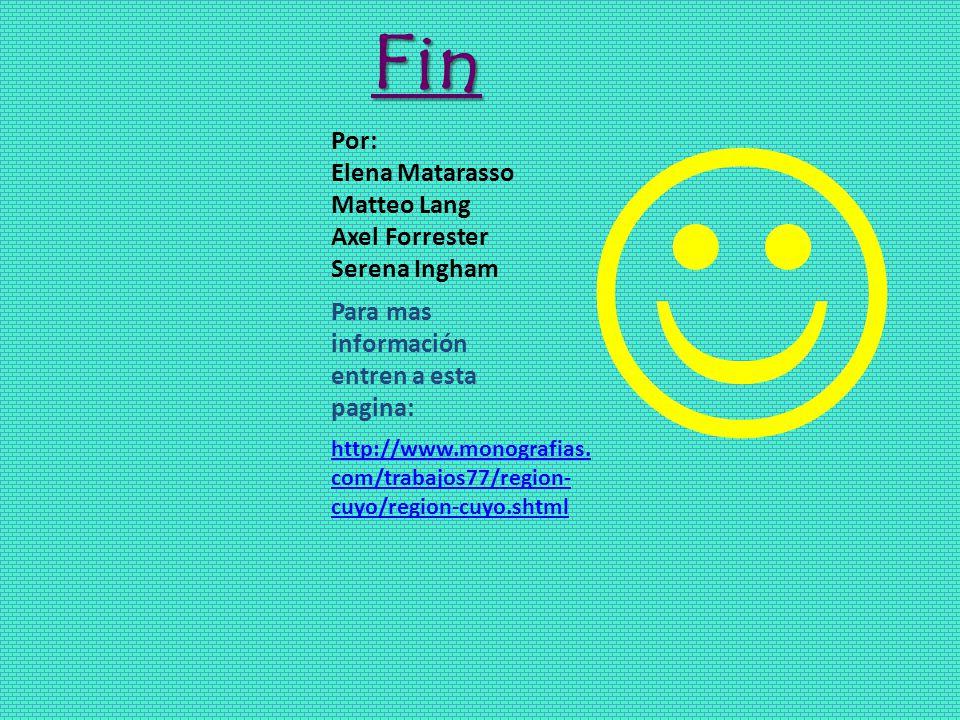 Fin Para mas información entren a esta pagina: http://www.monografias. com/trabajos77/region- cuyo/region-cuyo.shtml Por: Elena Matarasso Matteo Lang