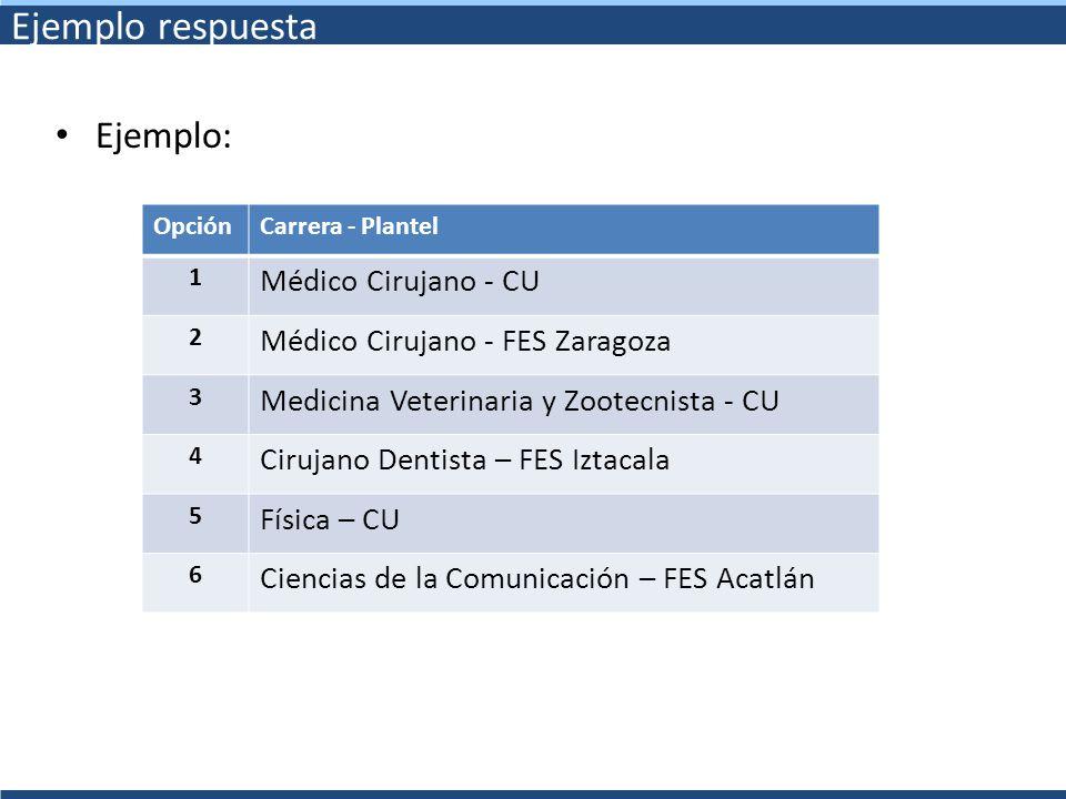 Ejemplo respuesta Ejemplo: OpciónCarrera - Plantel 1 Médico Cirujano - CU 2 Médico Cirujano - FES Zaragoza 3 Medicina Veterinaria y Zootecnista - CU 4