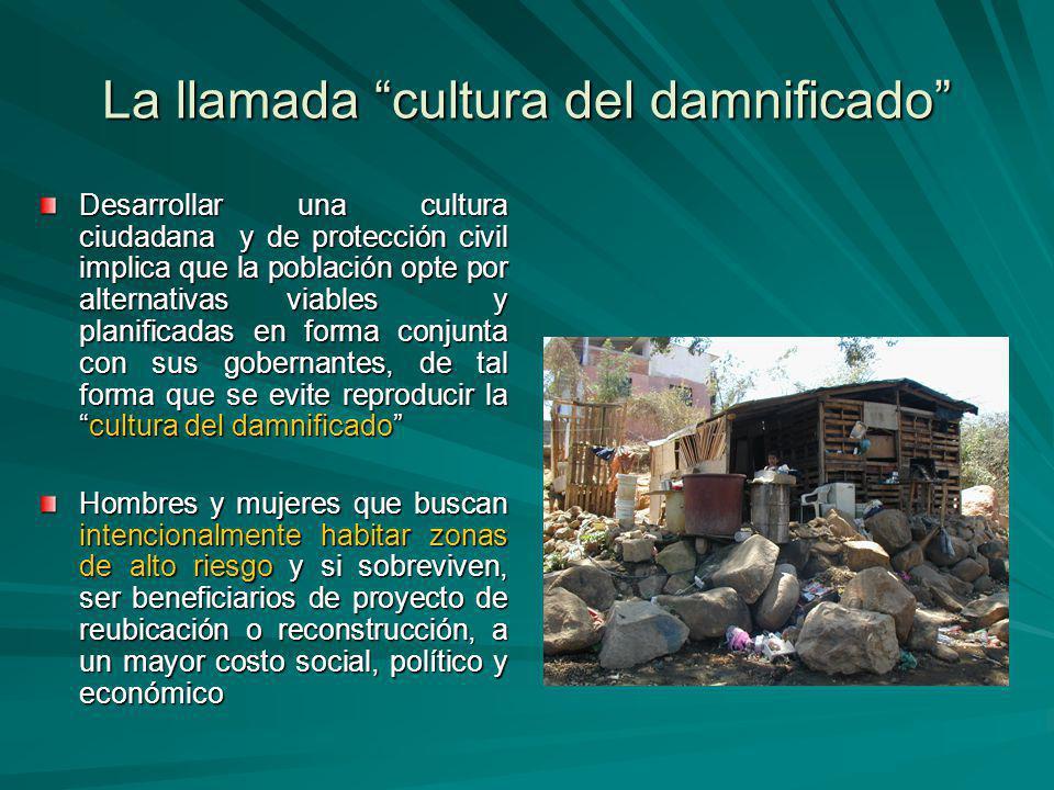 La llamada cultura del damnificado Desarrollar una cultura ciudadana y de protección civil implica que la población opte por alternativas viables y pl