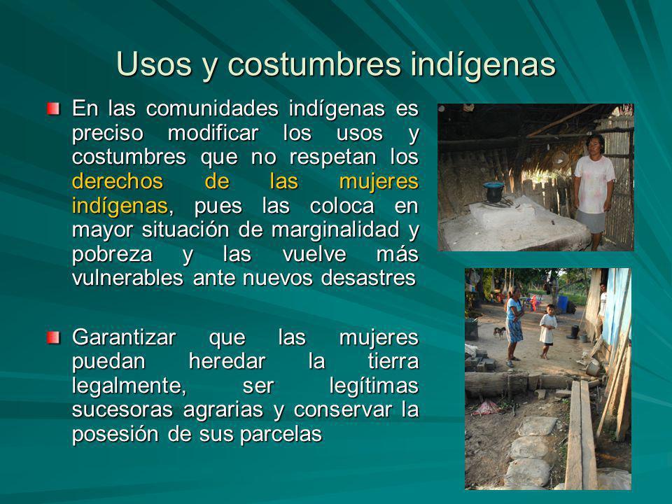Usos y costumbres indígenas En las comunidades indígenas es preciso modificar los usos y costumbres que no respetan los derechos de las mujeres indíge