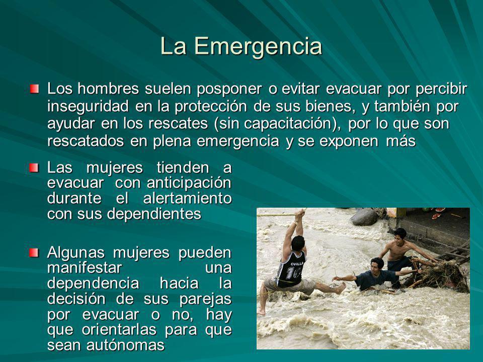 La Emergencia Los hombres suelen posponer o evitar evacuar por percibir inseguridad en la protección de sus bienes, y también por ayudar en los rescat