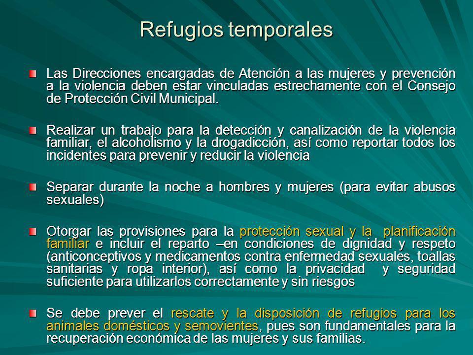 Refugios temporales Las Direcciones encargadas de Atención a las mujeres y prevención a la violencia deben estar vinculadas estrechamente con el Consejo de Protección Civil Municipal.