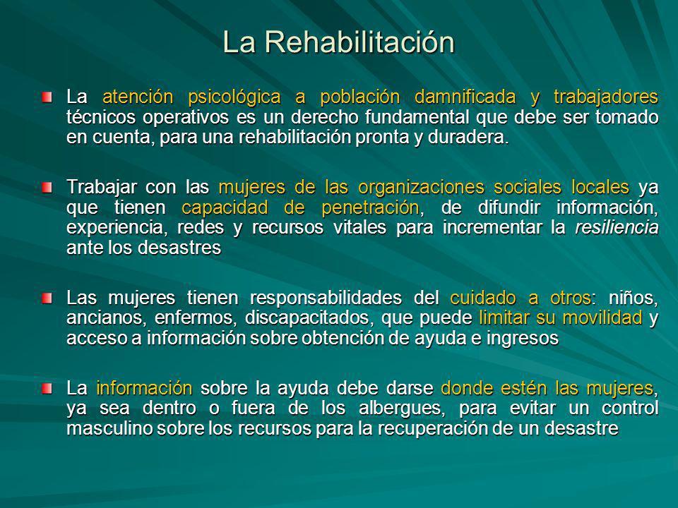 La Rehabilitación La atención psicológica a población damnificada y trabajadores técnicos operativos es un derecho fundamental que debe ser tomado en cuenta, para una rehabilitación pronta y duradera.