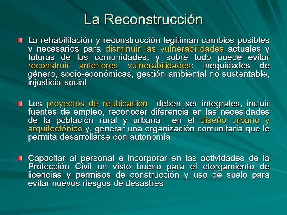 La Reconstrucción La rehabilitación y reconstrucción legitiman cambios posibles y necesarios para disminuir las vulnerabilidades actuales y futuras de