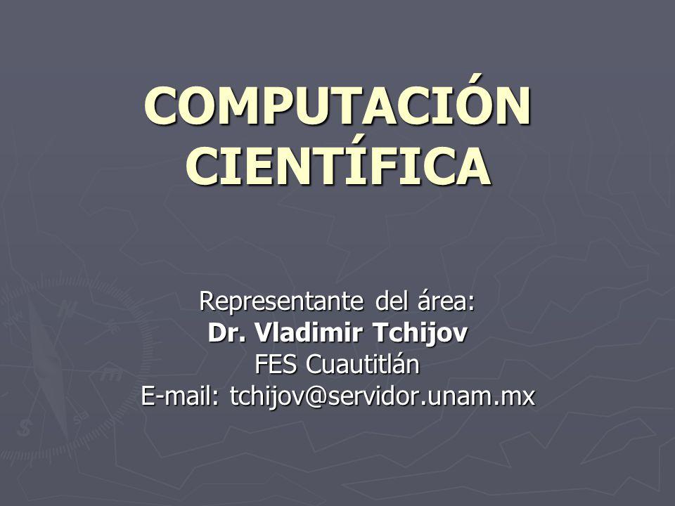 COMPUTACIÓN CIENTÍFICA Representante del área: Dr.