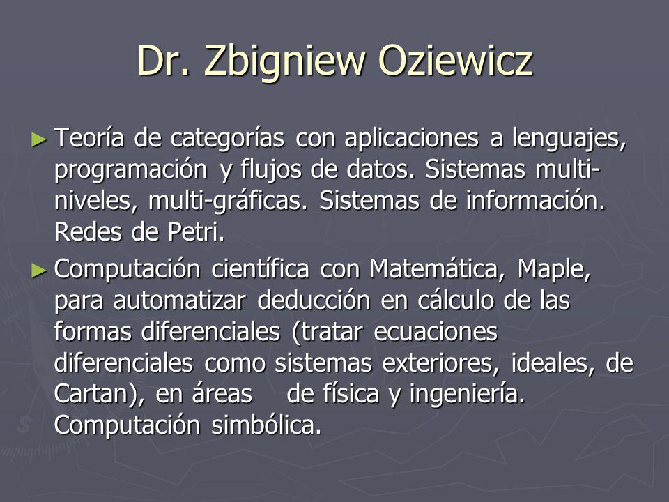Dr. Zbigniew Oziewicz Teoría de categorías con aplicaciones a lenguajes, programación y flujos de datos. Sistemas multi- niveles, multi-gráficas. Sist