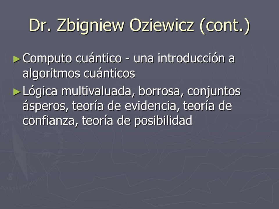 Dr. Zbigniew Oziewicz (cont.) Computo cuántico - una introducción a algoritmos cuánticos Computo cuántico - una introducción a algoritmos cuánticos Ló