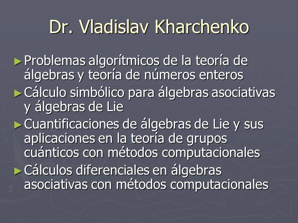 Dr. Vladislav Kharchenko Problemas algorítmicos de la teoría de álgebras y teoría de números enteros Problemas algorítmicos de la teoría de álgebras y
