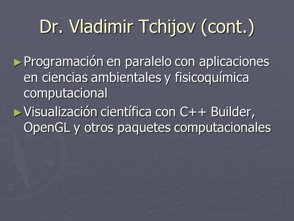 Dr. Vladimir Tchijov (cont.) Programación en paralelo con aplicaciones en ciencias ambientales y fisicoquímica computacional Programación en paralelo