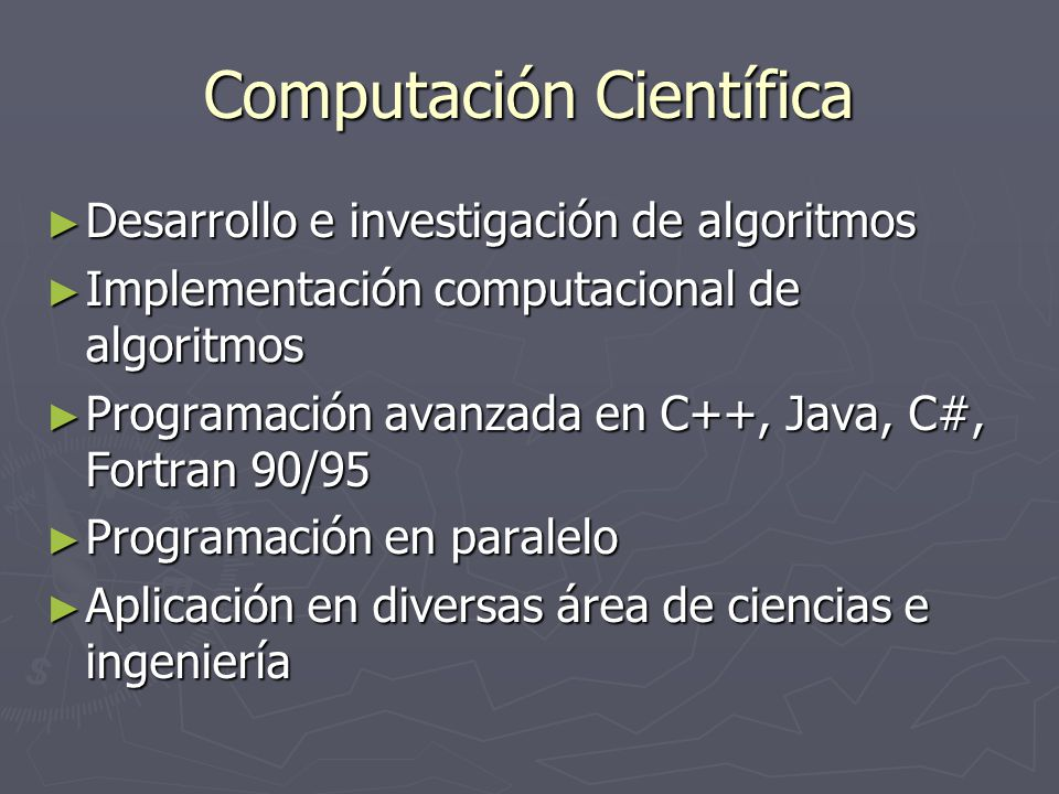 Computación Científica Desarrollo e investigación de algoritmos Desarrollo e investigación de algoritmos Implementación computacional de algoritmos Im