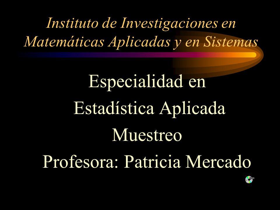 Instituto de Investigaciones en Matemáticas Aplicadas y en Sistemas Especialidad en Estadística Aplicada Muestreo Profesora: Patricia Mercado