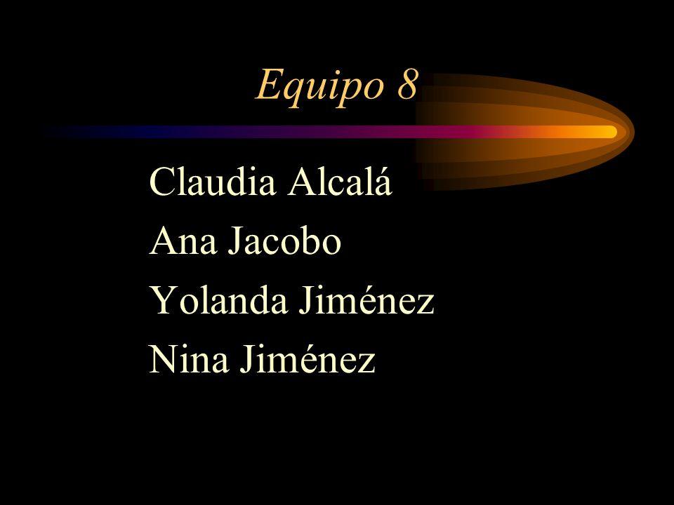 Equipo 8 Claudia Alcalá Ana Jacobo Yolanda Jiménez Nina Jiménez
