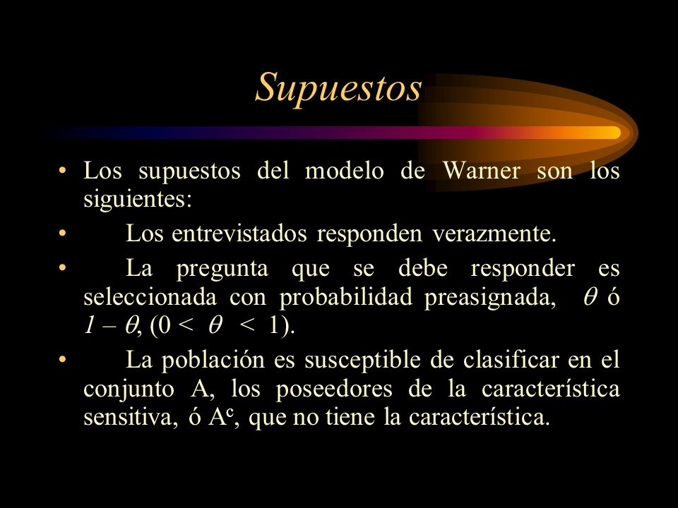 Método 1 (Warner 1965) Se supone una población con cierta característica sensitiva, lo que se quiere es calcular la proporción p de los elementos que