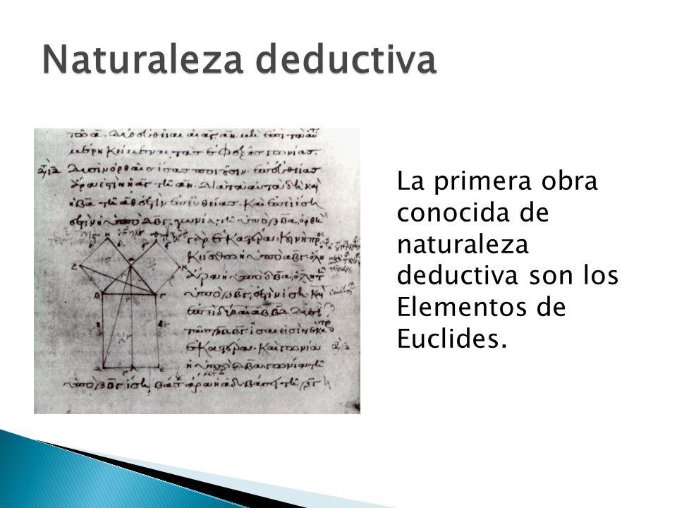La primera obra conocida de naturaleza deductiva son los Elementos de Euclides. Naturaleza deductiva