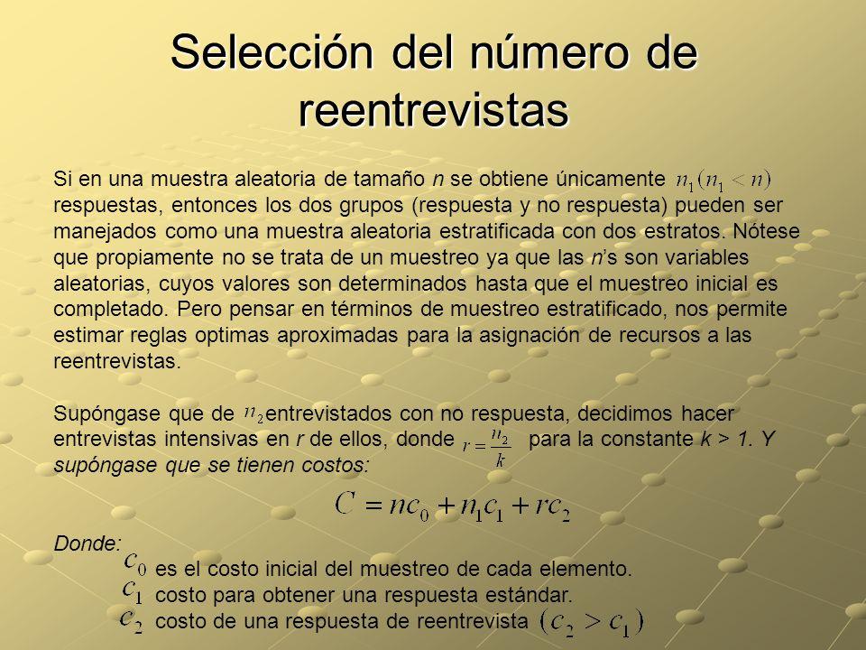 Selección del número de reentrevistas Si en una muestra aleatoria de tamaño n se obtiene únicamente respuestas, entonces los dos grupos (respuesta y no respuesta) pueden ser manejados como una muestra aleatoria estratificada con dos estratos.