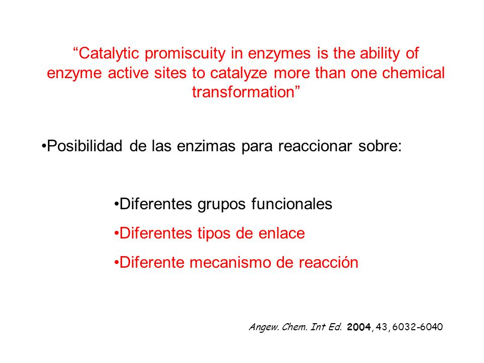 47 Catalytic promiscuity in enzymes is the ability of enzyme active sites to catalyze more than one chemical transformation Posibilidad de las enzimas