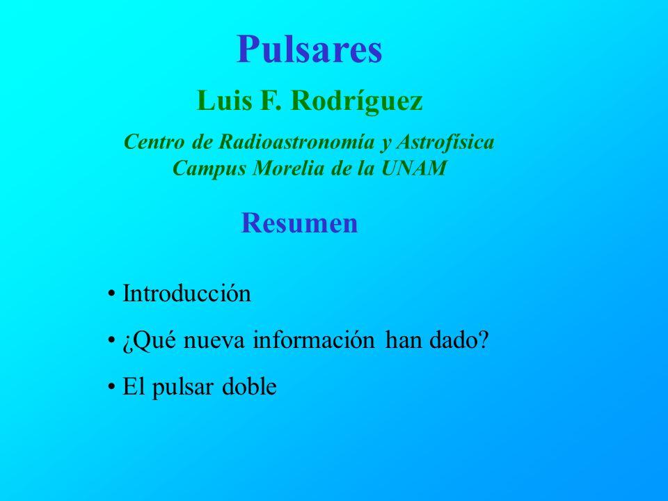 Pulsares Luis F. Rodríguez Centro de Radioastronomía y Astrofísica Campus Morelia de la UNAM Resumen Introducción ¿Qué nueva información han dado? El