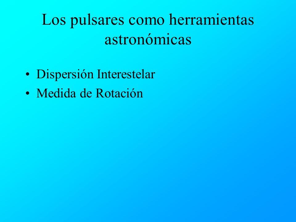 Los pulsares como herramientas astronómicas Dispersión Interestelar Medida de Rotación