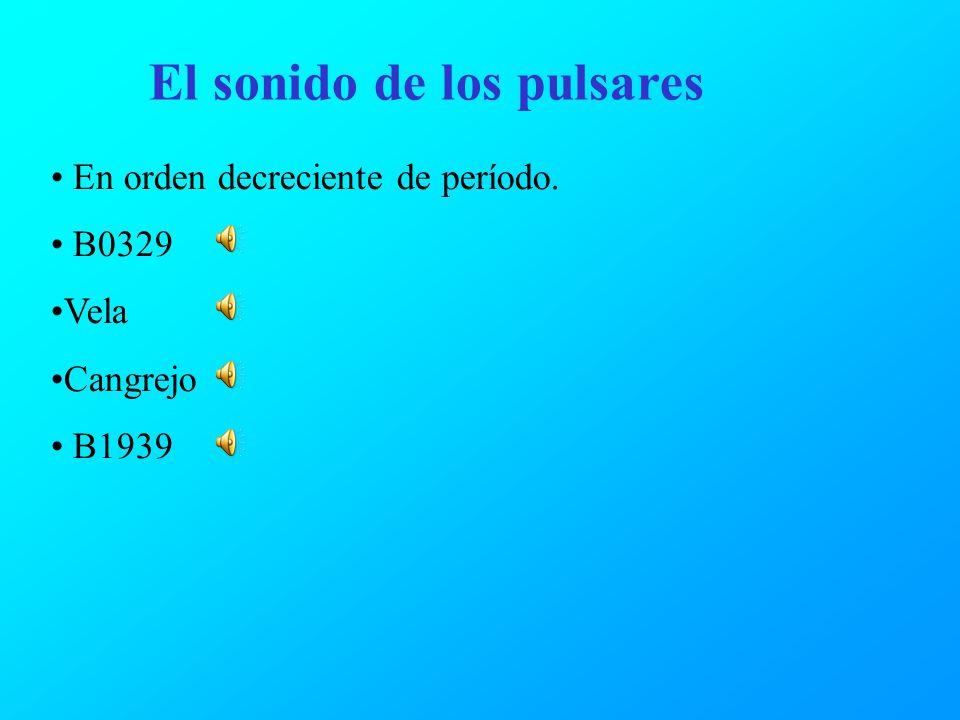 El sonido de los pulsares En orden decreciente de período. B0329 Vela Cangrejo B1939