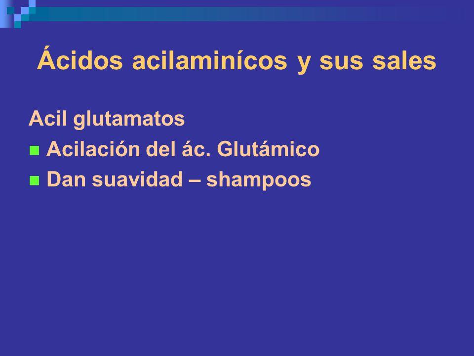 Ácidos acilaminícos y sus sales Acil glutamatos Acilación del ác. Glutámico Dan suavidad – shampoos
