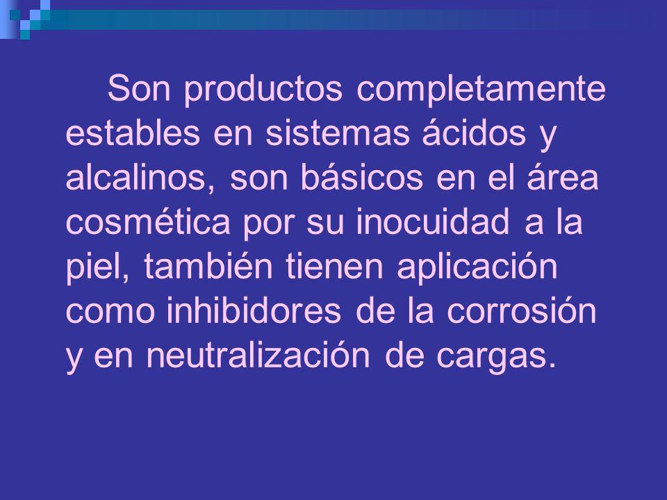 Son productos completamente estables en sistemas ácidos y alcalinos, son básicos en el área cosmética por su inocuidad a la piel, también tienen aplic