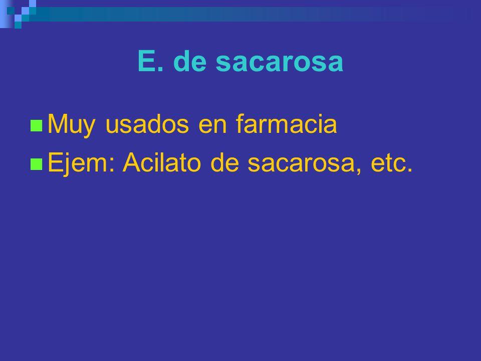 E. de sacarosa Muy usados en farmacia Ejem: Acilato de sacarosa, etc.