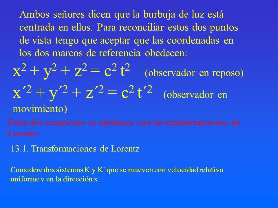 13.1. Transformaciones de Lorentz Considere dos sistemas K y K' que se mueven con velocidad relativa uniforme v en la dirección x. x 2 + y 2 + z 2 = c