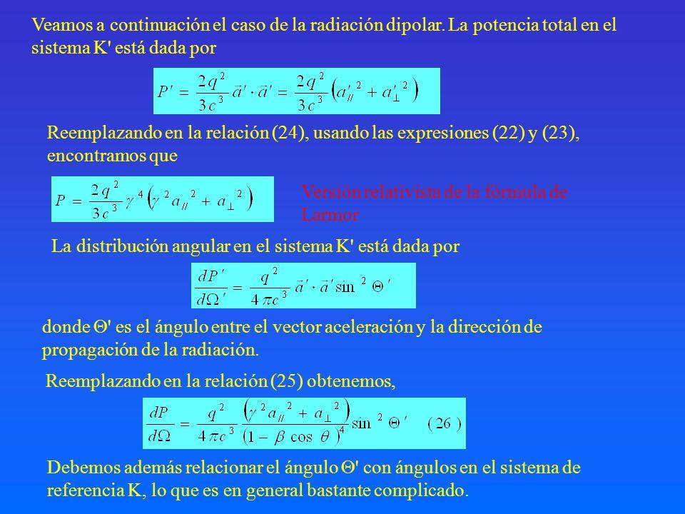 donde ' es el ángulo entre el vector aceleración y la dirección de propagación de la radiación. Veamos a continuación el caso de la radiación dipolar.