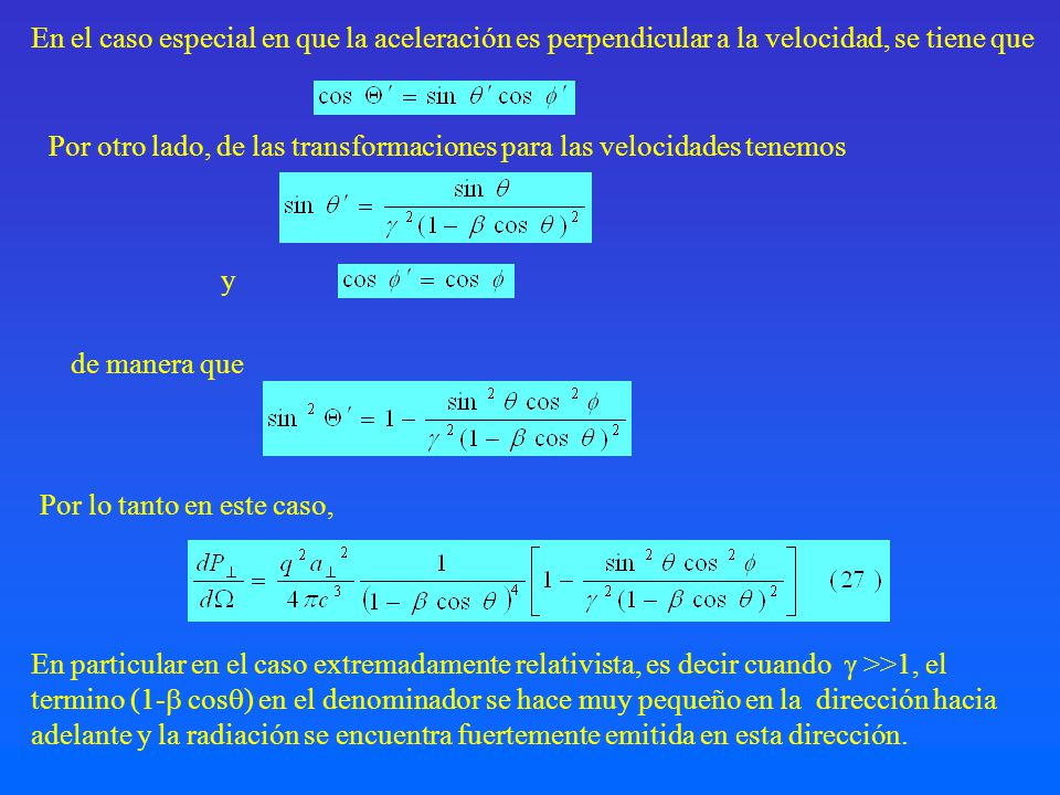 Por lo tanto en este caso, En el caso especial en que la aceleración es perpendicular a la velocidad, se tiene que Por otro lado, de las transformacio