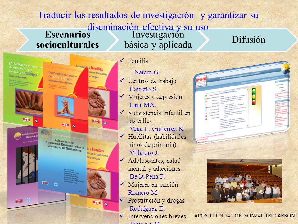 Escenarios socioculturales Investigación básica y aplicada Difusión APOYO:FUNDACIÓN GONZALO RIO ARRONTE Traducir los resultados de investigación y gar