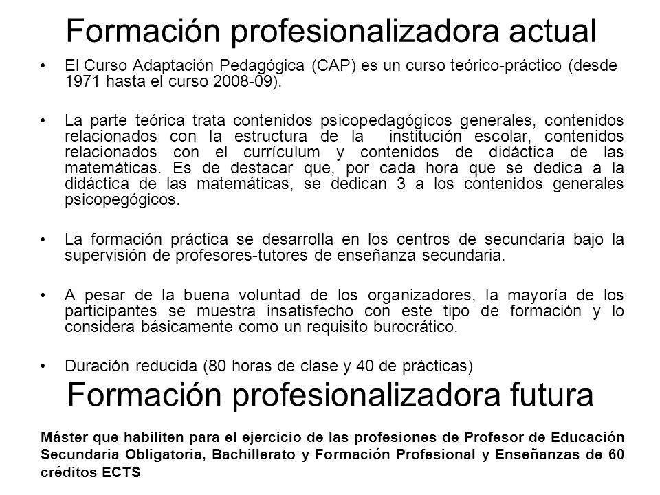Formación profesionalizadora actual El Curso Adaptación Pedagógica (CAP) es un curso teórico-práctico (desde 1971 hasta el curso 2008-09). La parte te