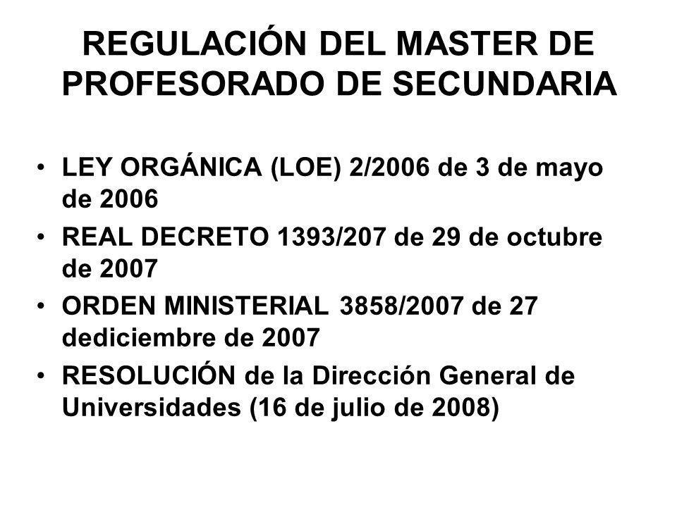 REGULACIÓN DEL MASTER DE PROFESORADO DE SECUNDARIA LEY ORGÁNICA (LOE) 2/2006 de 3 de mayo de 2006 REAL DECRETO 1393/207 de 29 de octubre de 2007 ORDEN