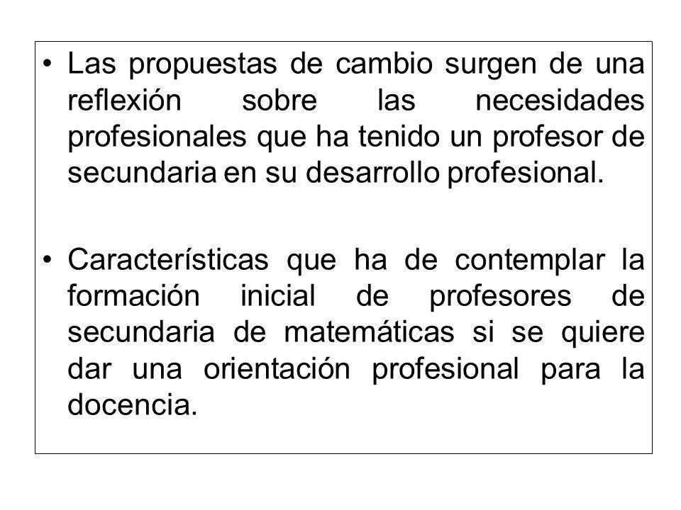 Las propuestas de cambio surgen de una reflexión sobre las necesidades profesionales que ha tenido un profesor de secundaria en su desarrollo profesio