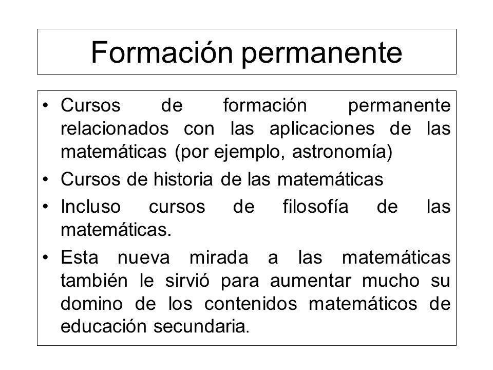 Formación permanente Cursos de formación permanente relacionados con las aplicaciones de las matemáticas (por ejemplo, astronomía) Cursos de historia