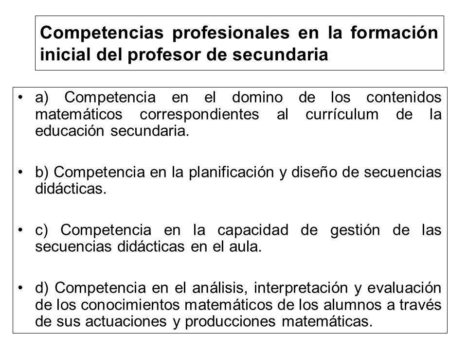 Competencias profesionales en la formación inicial del profesor de secundaria a) Competencia en el domino de los contenidos matemáticos correspondient