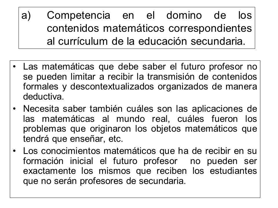 a)Competencia en el domino de los contenidos matemáticos correspondientes al currículum de la educación secundaria. Las matemáticas que debe saber el