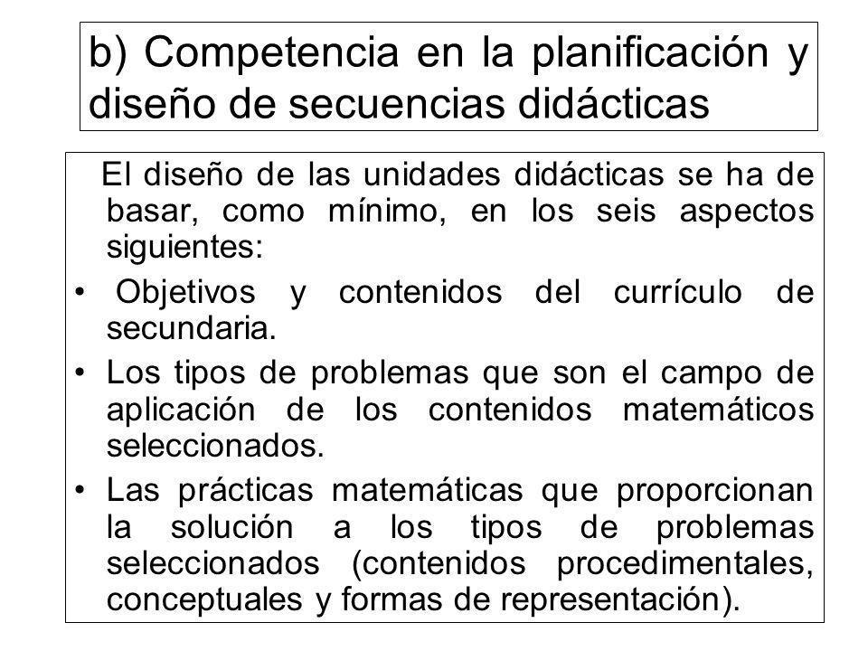 b) Competencia en la planificación y diseño de secuencias didácticas El diseño de las unidades didácticas se ha de basar, como mínimo, en los seis asp
