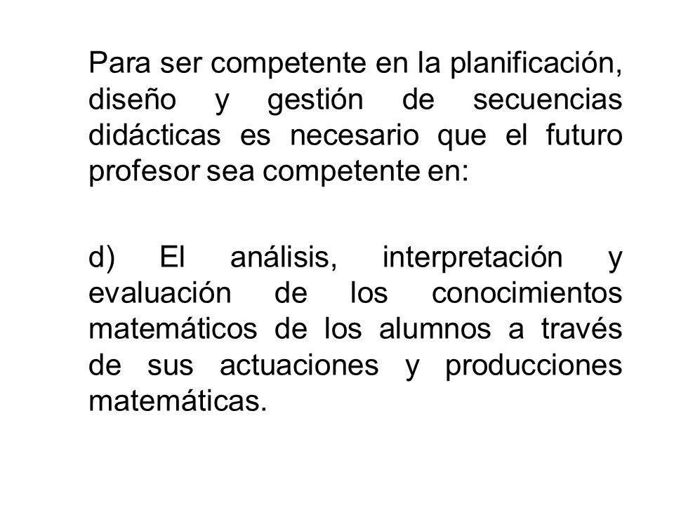 Para ser competente en la planificación, diseño y gestión de secuencias didácticas es necesario que el futuro profesor sea competente en: d) El anális