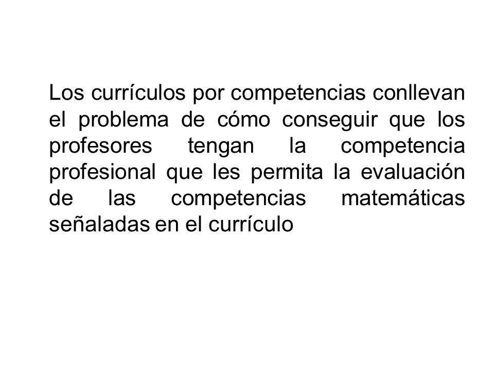 Los currículos por competencias conllevan el problema de cómo conseguir que los profesores tengan la competencia profesional que les permita la evalua