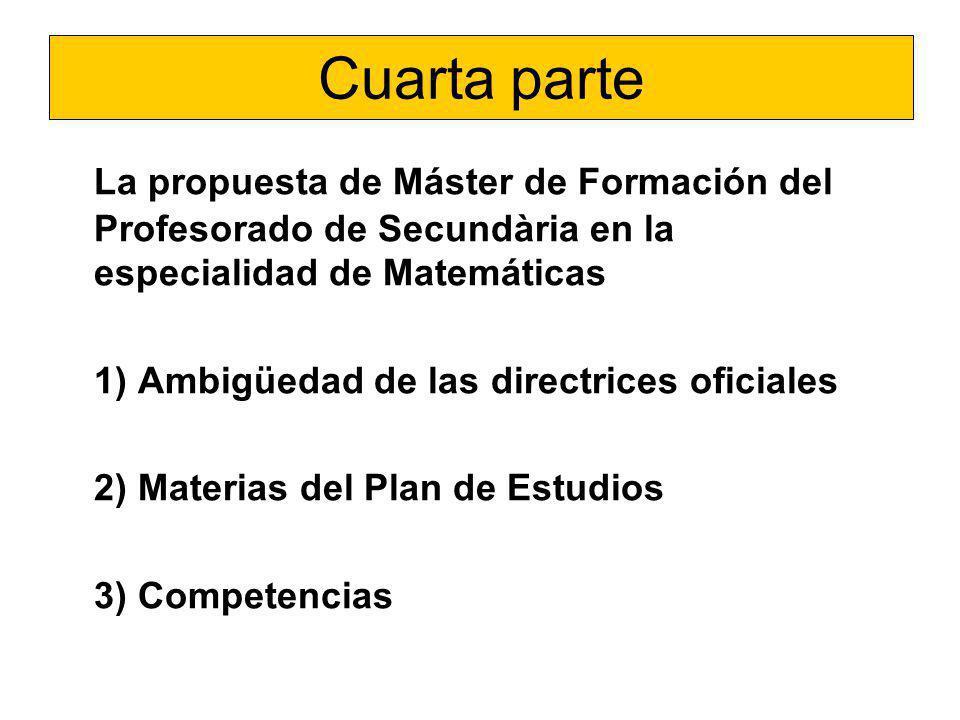 Cuarta parte La propuesta de Máster de Formación del Profesorado de Secundària en la especialidad de Matemáticas 1) Ambigüedad de las directrices ofic