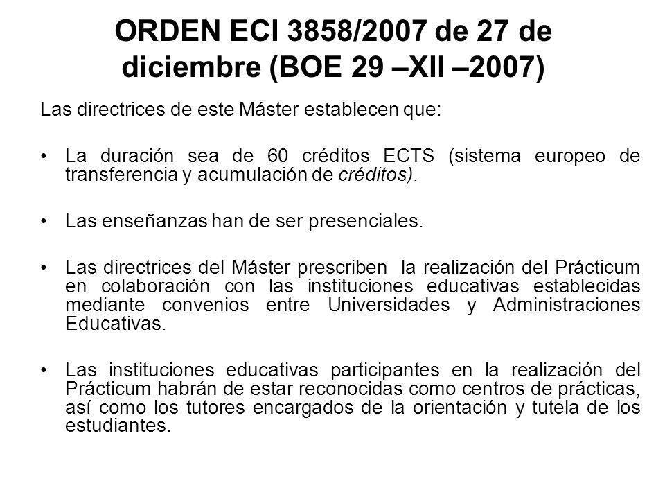 ORDEN ECI 3858/2007 de 27 de diciembre (BOE 29 –XII –2007) Las directrices de este Máster establecen que: La duración sea de 60 créditos ECTS (sistema