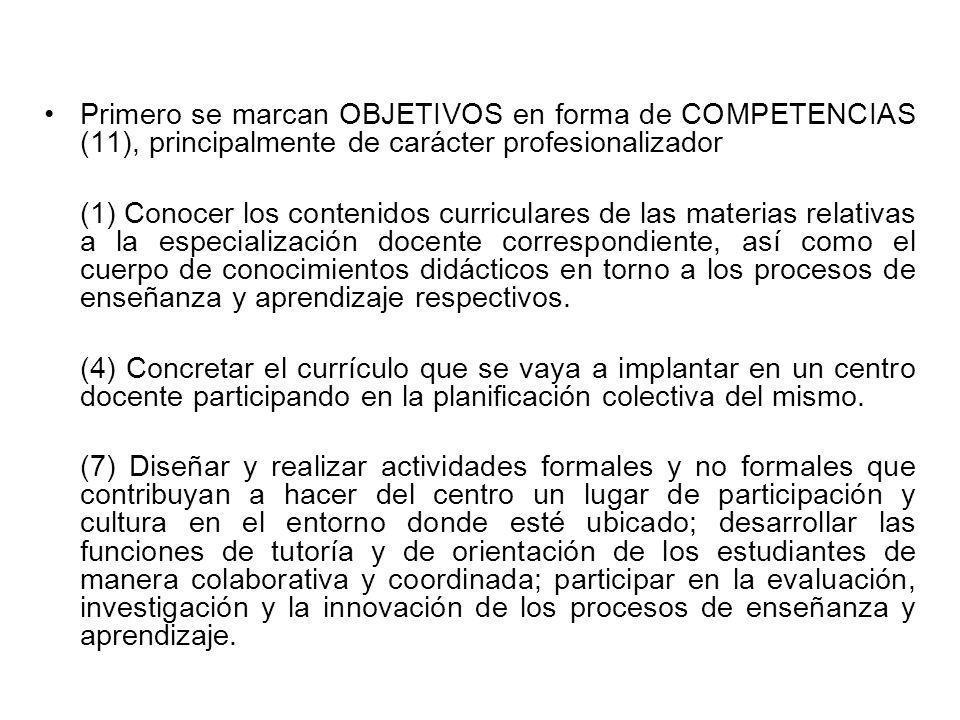 Primero se marcan OBJETIVOS en forma de COMPETENCIAS (11), principalmente de carácter profesionalizador (1) Conocer los contenidos curriculares de las