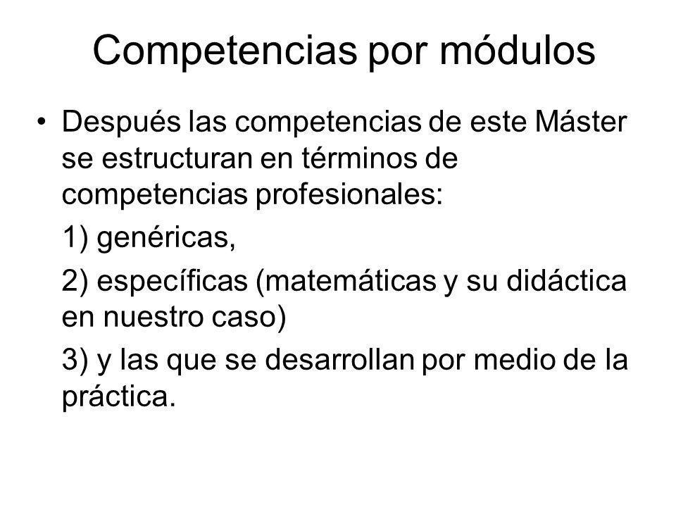 Competencias por módulos Después las competencias de este Máster se estructuran en términos de competencias profesionales: 1) genéricas, 2) específica