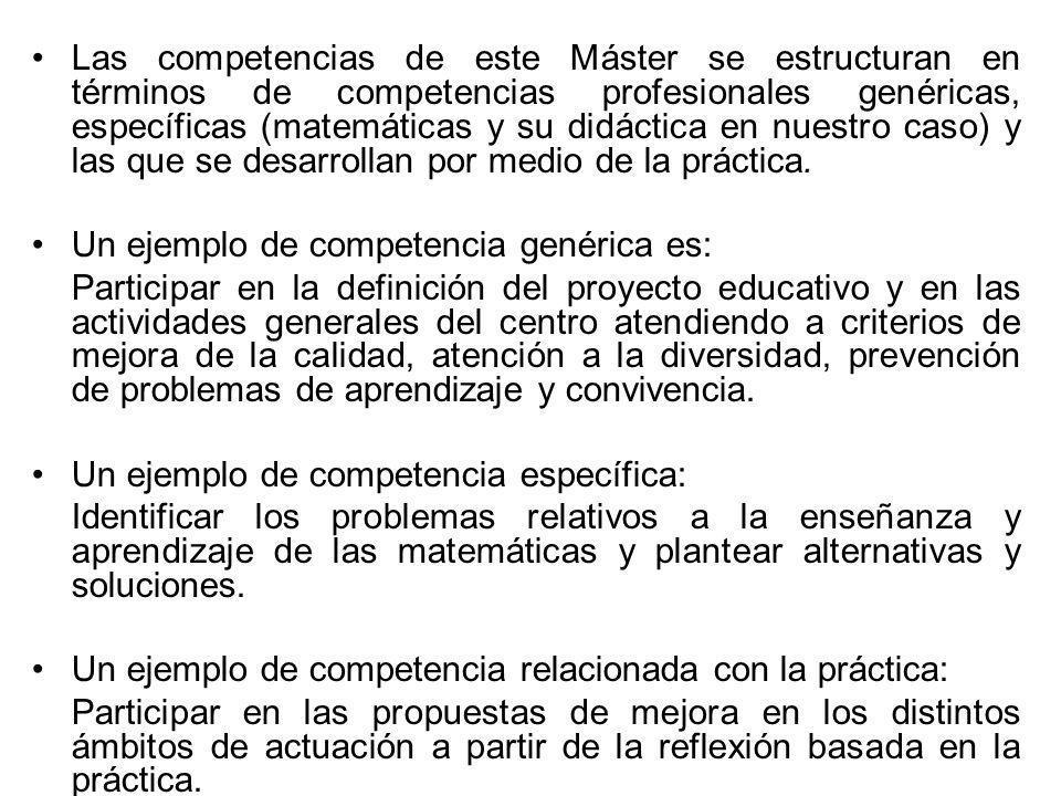 Las competencias de este Máster se estructuran en términos de competencias profesionales genéricas, específicas (matemáticas y su didáctica en nuestro