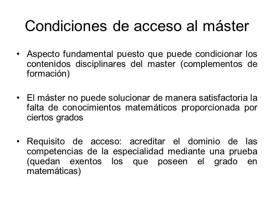 Condiciones de acceso al máster Aspecto fundamental puesto que puede condicionar los contenidos disciplinares del master (complementos de formación) E