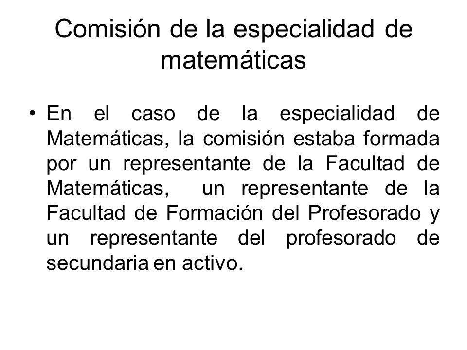 Comisión de la especialidad de matemáticas En el caso de la especialidad de Matemáticas, la comisión estaba formada por un representante de la Faculta