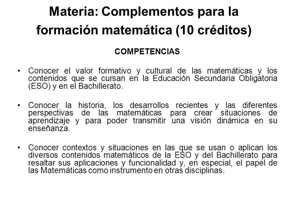 Materia: Complementos para la formación matemática (10 créditos) COMPETENCIAS Conocer el valor formativo y cultural de las matemáticas y los contenido