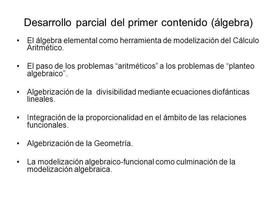Desarrollo parcial del primer contenido (álgebra) El álgebra elemental como herramienta de modelización del Cálculo Aritmético. El paso de los problem